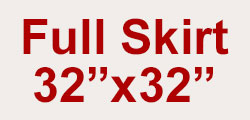 """Full Skirt 32"""" x 32"""""""