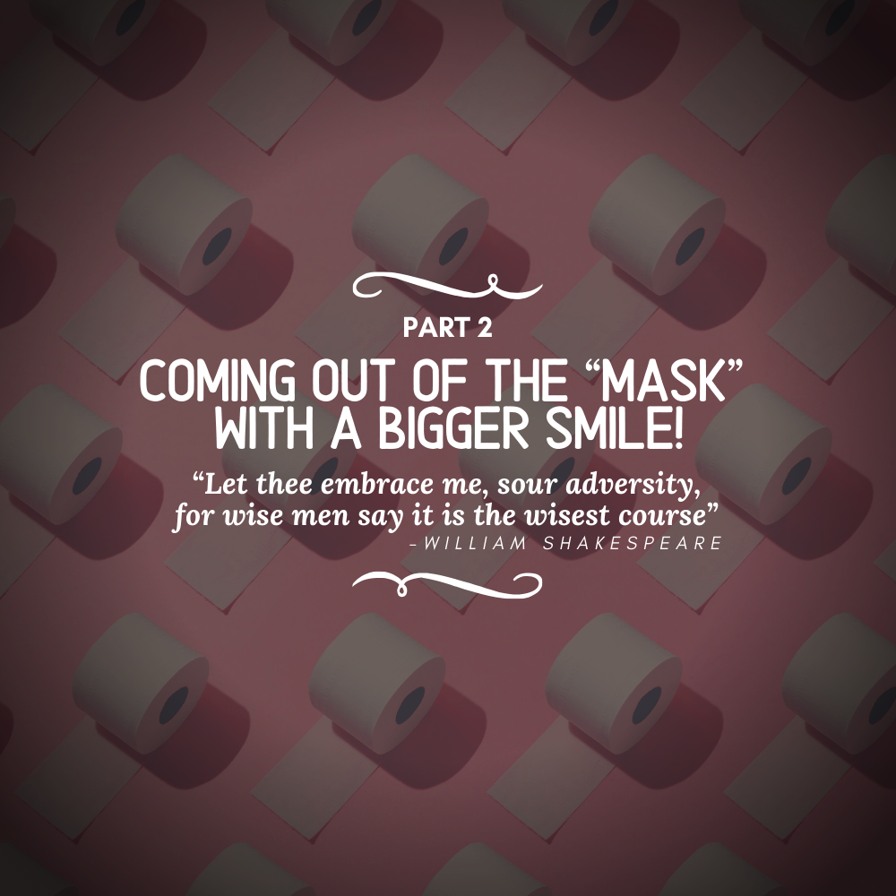 "Part 2: Coming out of the ""Mask"" with a Bigger Smile!"