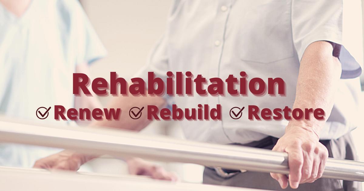 Rehabilitation: Renew Rebuild Restore